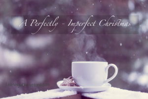 A Perfectly – Imperfect Christmas