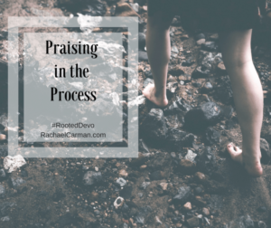 PRAISING IN THE PROCESS